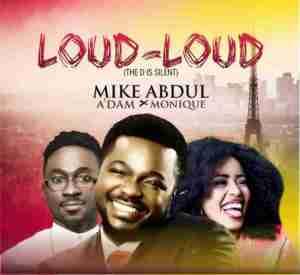 Mike Abdul - Loud Loud ft. MoniQue & A'dam